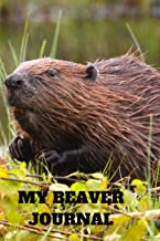 MY BEAVER JOURNAL: 100 PAGE BEAVER JOURNAL TO WRITE IN