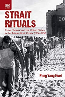 Strait Rituals: China, Taiwan, and the United States in the Taiwan Strait Crises, 1954–1958