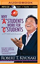 """Why """"A"""" Students Work for """"C"""" Students and """"B"""" Students Work for the Government: Rich Dad's Guide to Financial Education f..."""