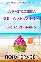 La pasticceria sulla spiaggia: Un cupcake assassino (I gialli della pasticceria sulla spiaggia – Libro 1)