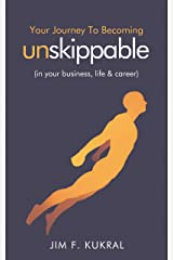 Your Journey to Becoming Unskippable®: (in your business, life & career) Kindle Edition