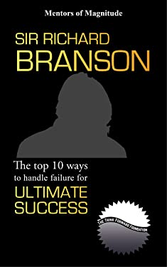 SIR RICHARD BRANSON: The Top 10 Ways to Handle Failure for Ultimate Success (The Mentors of Magnitude Book 4)