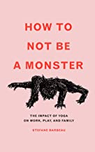 How to Not Be a Monster: The Impact of Yoga on Work, Play, and Family