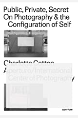 Public, Private, Secret: On Photography & the Configuration of Self Paperback