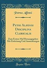 Petri Alfonsi Disciplina Clericalis: Zum Ersten Mal Herausgegeben Mit Einleitung Und Anmerkungen (Classic Reprint) (Latin Edition)
