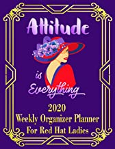 Attitude Is Everything: 2020 Weekly Organizer Planner for Red Hat Ladies (Red Hat Ladies Weekly Planner)