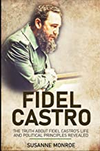 Fidel Castro: The truth about Fidel Castro's life and political principles revealed