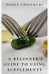 A Beginner's Guide To Using Supplements Kindle Edition