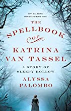 Download The Spellbook of Katrina Van Tassel: A Story of Sleepy Hollow PDF