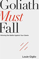 Goliath Must Fall: Winning the Battle Against Your Giants Kindle Edition