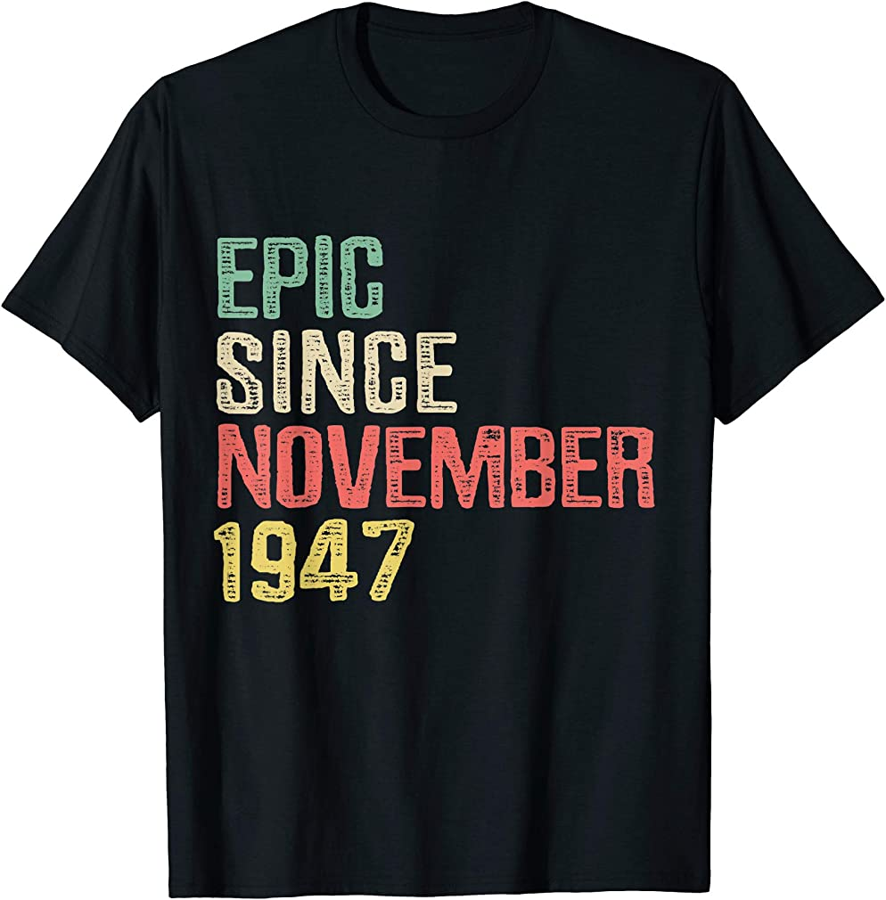 Epic Since November 1947 - 72 Years Old 72nd Birthday Gift T-shirt