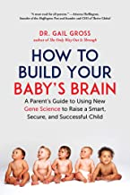 How to Build Your Baby's Brain: A Parent's Guide to Using New Gene Science to Raise a Smart, Secure, and Successful Child