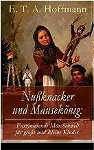 Nußknacker und Mausekönig: Faszinierende Märchenwelt für große und kleine Kinder: Ein spannendes Kunstmärchen von dem Meis...