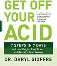 Get Off Your Acid: 7 Steps in 7 Days to Lose Weight, Fight Inflammation, and Reclaim Your..