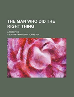 The Man Who Did the Right Thing; A Romance