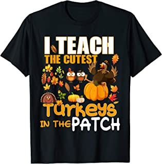 Thanksgiving I Teach The Cutest Turkeys In The Patch T-Shirt
