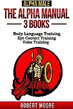 Alpha Male: The Alpha Manual - 3 Books: Body Language Training, Eye Contact Training & Voice Training