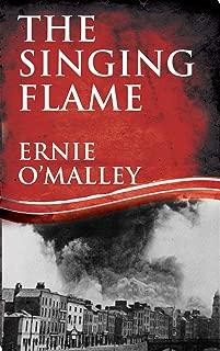 The Singing Flame: Ernie O'Malley's Irish Civil War (Ernie O'Malley Series Book 2)