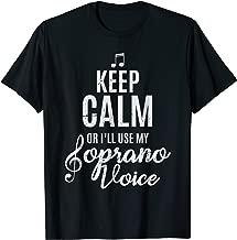 Keep Calm Or I'll Use My Soprano Voice Choir Gifts Shirt