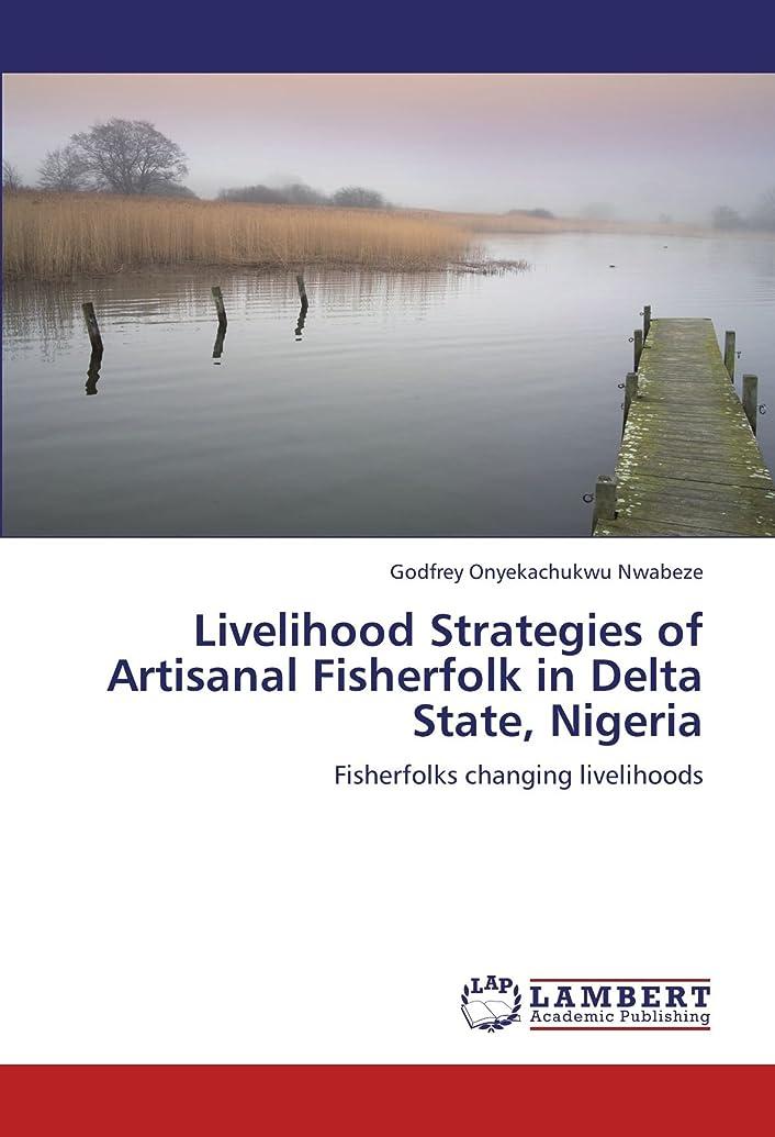 スカーフ暗殺優しさLivelihood Strategies of Artisanal Fisherfolk in Delta State, Nigeria: Fisherfolks changing livelihoods