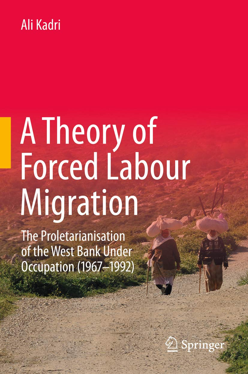 A Theory of Forced Labour Migration: The Proletarianisation of the West Bank Under Occupation (1967-1992)