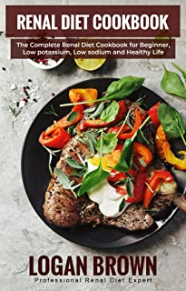Renal Diet Cookbook: The complete renal diet cookbook for beginners, low potassium and healty life.