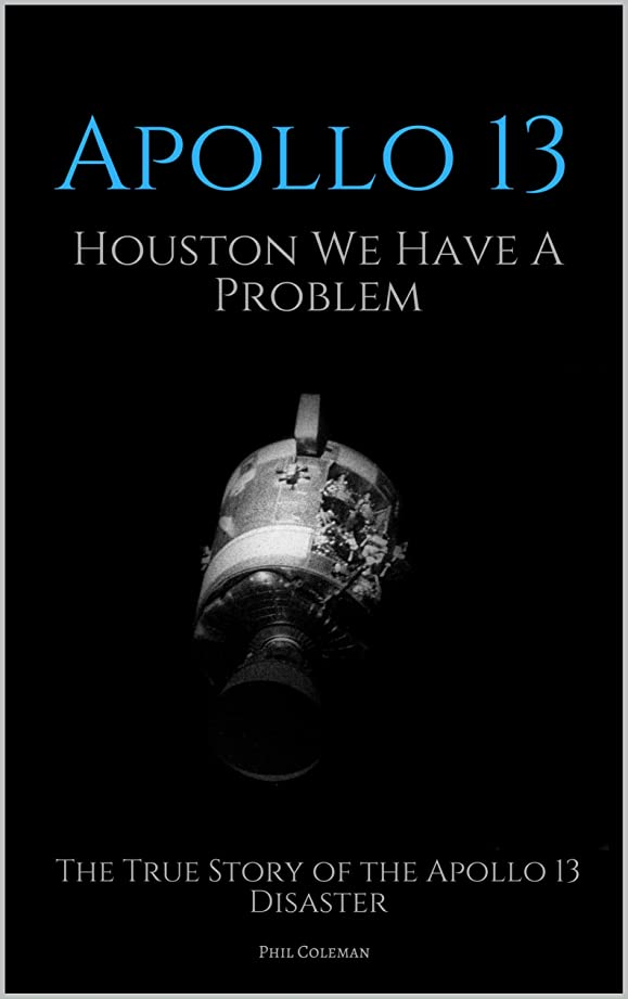 エミュレーションカウンターパートひいきにするAPOLLO 13: Houston We Have A Problem: The True Story of the Apollo 13 Disaster (English Edition)