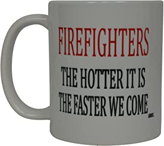 Firefighter Coffee Mug The Hotter It is Faster We Come Novelty Cup Gift Idea Fire Fighter FD Fire Department