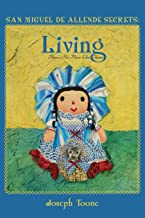 San Miguel de Allende Secrets: Living, There's No Place Like Home (Volume 5)