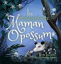 Les mésaventures de Maman Opossum (Histoires d'opossums t. 2) (French Edition)