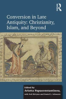 Conversion in Late Antiquity: Christianity, Islam, and Beyond: Papers from the Andrew W. Mellon Foundation Sawyer Seminar, University of Oxford, 2009-2010