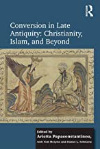 Conversion in Late Antiquity: Christianity, Islam, and Beyond: Papers from the Andrew W. Mellon Foundation Sawyer Seminar,...