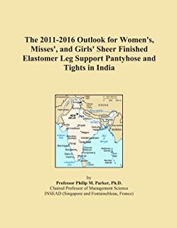 The 2011-2016 Outlook for Women's, Misses', and Girls' Sheer Finished Elastomer Leg Support Pantyhose and Tights in India