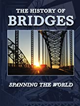 The History of Bridges - Spanning the World