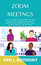 ZOOM MEETNGS: A Novice to Expert Visual Tutorial for Online Meetings, Effective Video Conferencing, Webinars, Remote Working and Live Stream, Including Advanced Tips and Tricks. (English Edition)