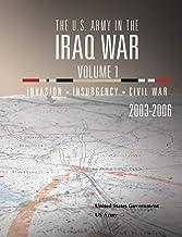 The U.S. Army in the Iraq War Volume 1: Invasion Insurgency Civil War 2003 – 2006