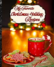 My Favorite Christmas Holiday Recipes: For My Favorite Time of the Year!