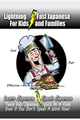 Lightning-Fast Japanese for Kids and Families: Learn Japanese, Speak Japanese, Teach Kids Japanese - Quick As A Flash, Even If You Don't Speak A Word Now! Kindle Edition