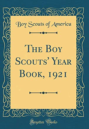 The Boy Scouts Year Book, 1921 (Classic Reprint)