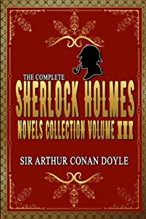 The Complete Sherlock Holmes Novels and Stories Collection Volume III: By Sir Arthur Conan Doyle Original Classic: Annotat...