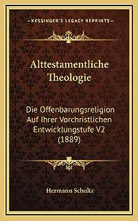 Alttestamentliche Theologie: Die Offenbarungsreligion Auf Ihrer Vorchristlichen Entwicklungstufe V2 (1889)