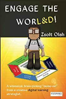 "Engage the WORL&D!: A whimsical, brain-picking ""meme-oir"" from a creative digital learning strategist. (English Edition)"