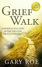 Grief Walk: Experiencing God After the Loss of a Loved One (God and Grief Series)