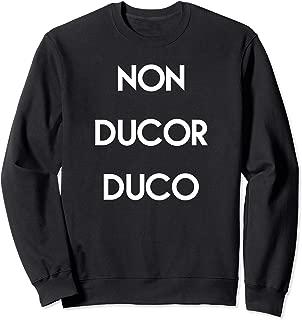 Non Ducor Duco, I Am Not Led; I Lead Sweatshirt