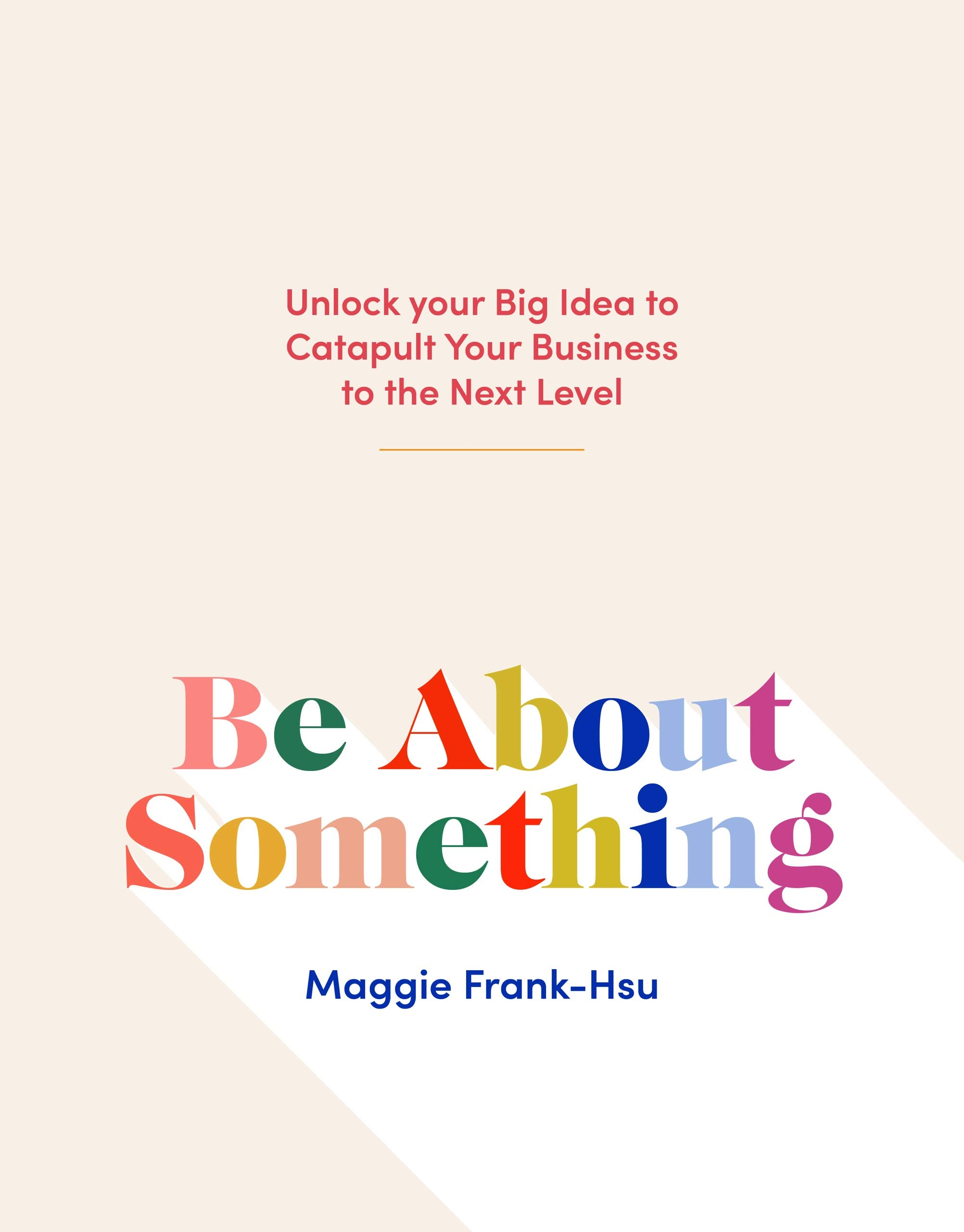 Be About Something: Unlock Your Big Idea to Catapult Your Business to the Next Level