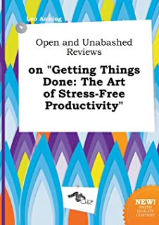 Open and Unabashed Reviews on Getting Things Done: The Art of Stress-Free Productivity