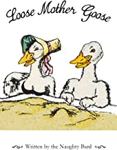 Loose Mother Goose: Sexy Nursery Rhymes, Naughty Limericks and Verses for Grown Ups
