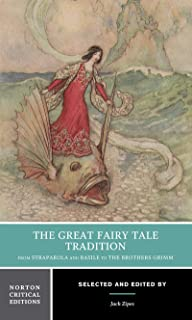 The Great Fairy Tale Tradition: From Straparola and Basile to the Brothers Grimm (First Edition) (Norton Critical Editions)