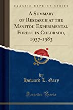 A Summary of Research at the Manitou Experimental Forest in Colorado, 1937-1983 (Classic Reprint)