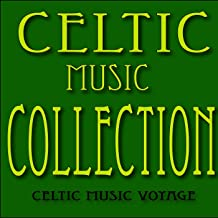 Celtic Music Collection: Irish Jigs, Irish Reels, Irish Laments and More